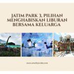 Jatim Park 3, Pilihan Menghabiskan Liburan Bersama Keluarga