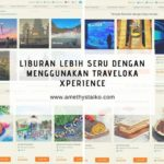 Liburan Lebih Seru Dengan Menggunakan Traveloka Xperience